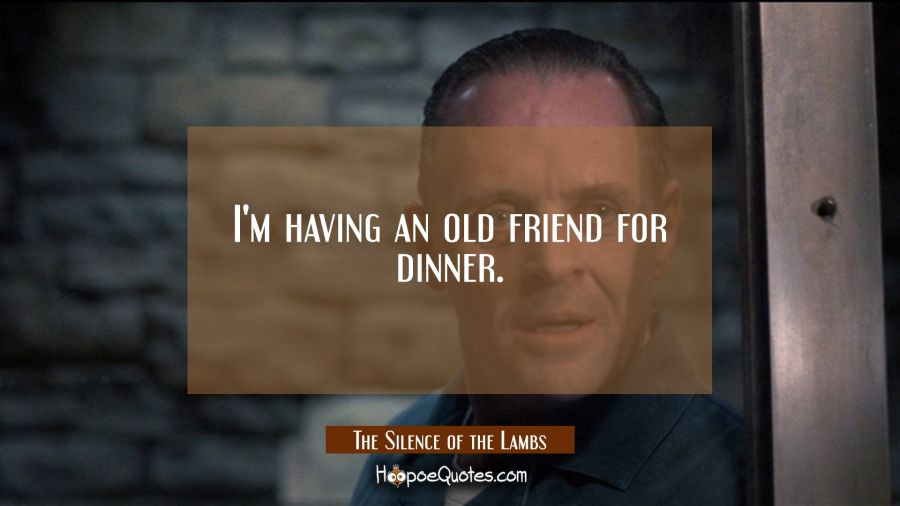 I'm having an old friend for dinner. Movie Quotes Quotes