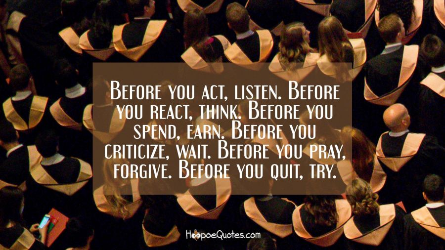 before you act listen before you react think before you spend