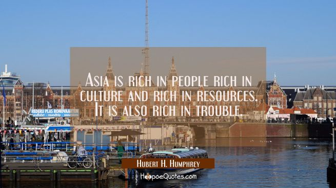 Asia is rich in people rich in culture and rich in resources. It is also rich in trouble.