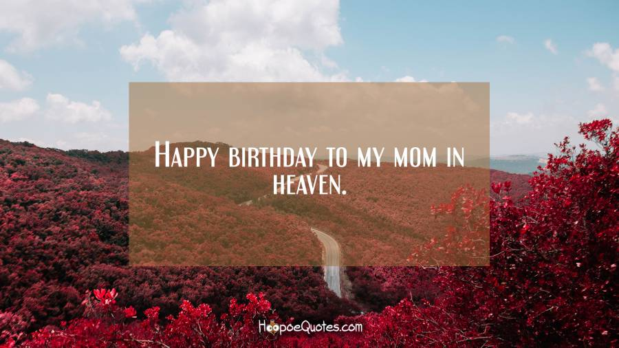 Happy birthday to my mom in heaven. Birthday Quotes