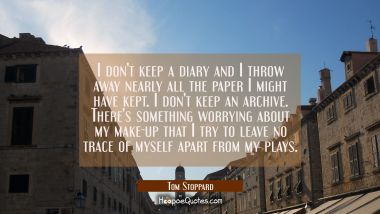 I don't keep a diary and I throw away nearly all the paper I might have kept. I don't keep an archi
