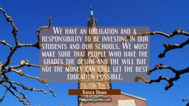 We have an obligation and a responsibility to be investing in our students and our schools. We must