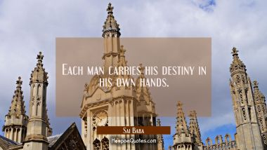 Each man carries his destiny in his own hands. Sai Baba Quotes