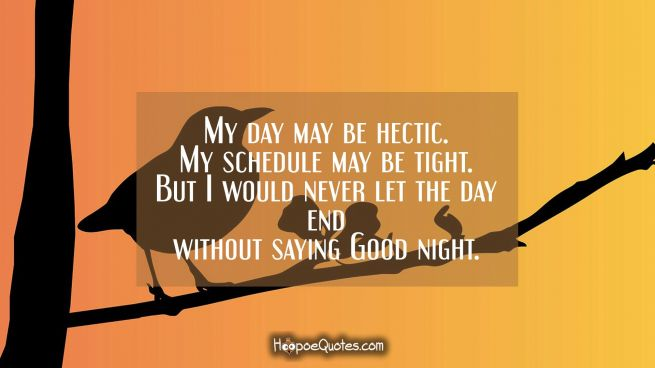 My day may be hectic. My schedule may be tight. But I would never let the day end without saying Good night.