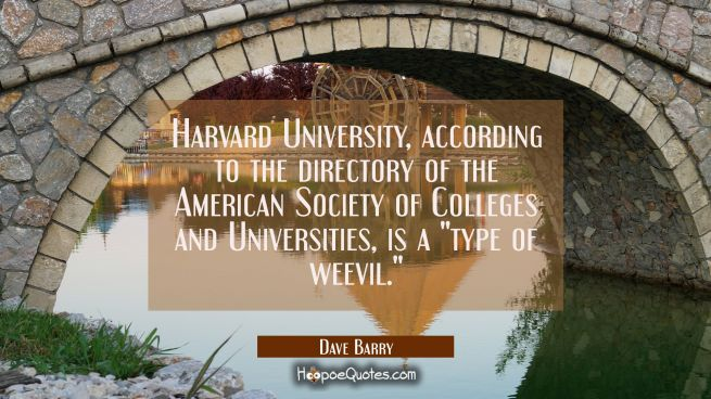 Harvard University according to the directory of the American Society of Colleges and Universities