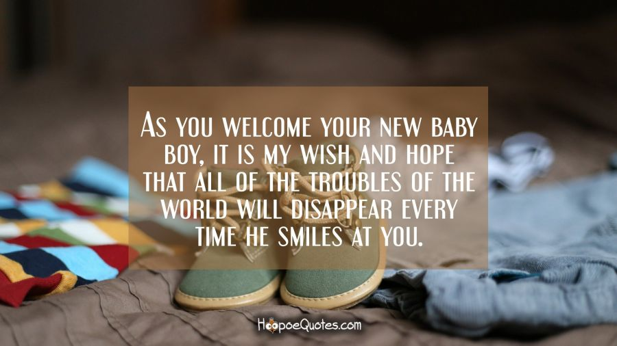 As You Welcome Your New Baby Boy It Is My Wish And Hope That All Of