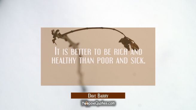 It is better to be rich and healthy than poor and sick