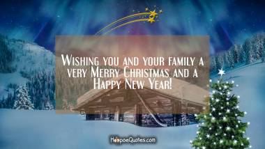 Wishing you and your family a very Merry Christmas and a Happy New Year! Christmas Quotes