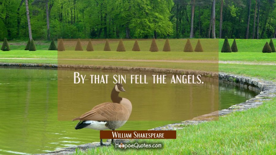 By that sin fell the angels. William Shakespeare Quotes