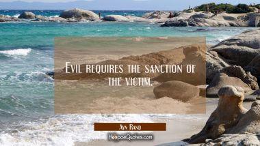 Evil requires the sanction of the victim.