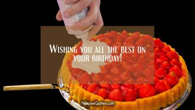 Wishing you all the best on your birthday! Birthday Quotes