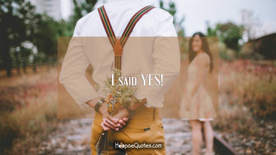 I said YES! - HoopoeQuotes