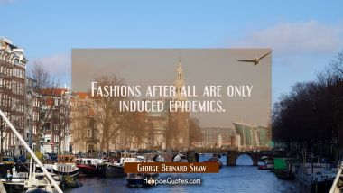 Fashions after all are only induced epidemics.