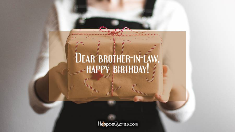 Dear brother-in-law, happy birthday! Birthday Quotes