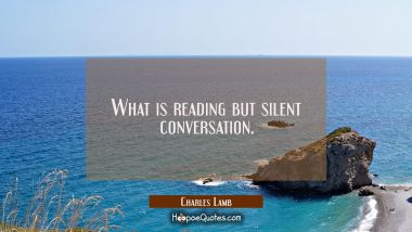 What is reading but silent conversation. Charles Lamb Quotes