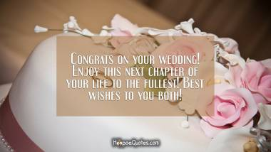 Congrats on your wedding! Enjoy this next chapter of your life to the fullest! Best wishes to you both! Wedding Quotes