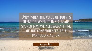 Only when the voice of duty is silent or when it has already spoken may we allowably think of the c
