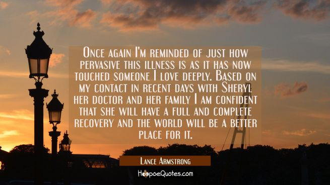 Once again I'm reminded of just how pervasive this illness is as it has now touched someone I love