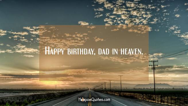 Happy birthday, dad in heaven.