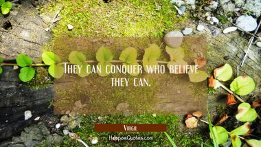 They can conquer who believe they can.