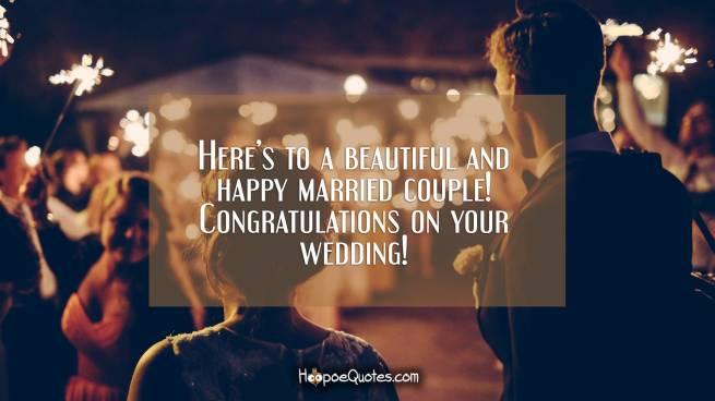 Here's to a beautiful and happy married couple! Congratulations on your wedding!