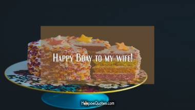Happy Bday to my wife! Quotes