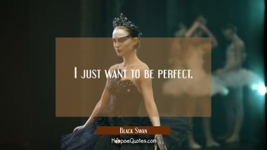 I just want to be perfect. Quotes