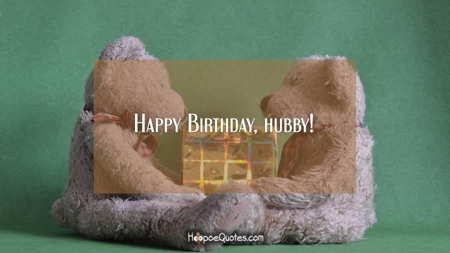 Happy Birthday, hubby! Birthday Quotes