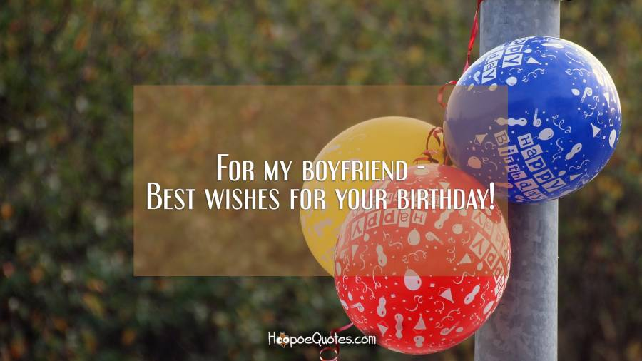 For my boyfriend - Best wishes for your birthday! Birthday Quotes