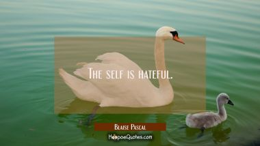 The self is hateful.