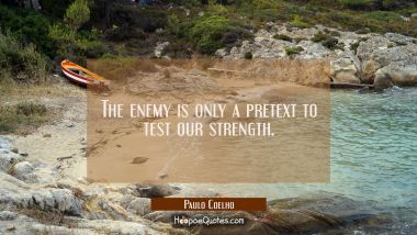 The enemy is only a pretext to test our strength Paulo Coelho Quotes