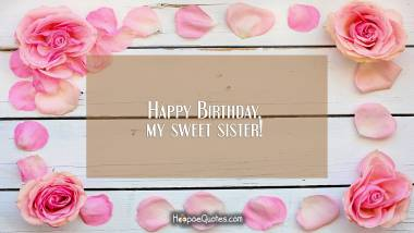 Happy Birthday, my sweet sister! Quotes