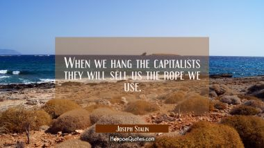 When we hang the capitalists they will sell us the rope we use.