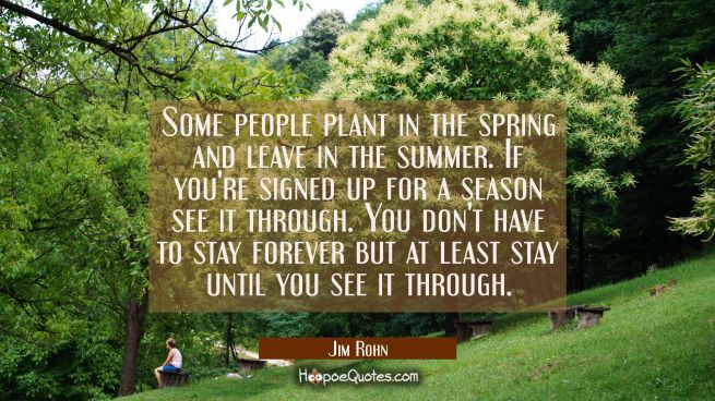 Some people plant in the spring and leave in the summer. If you're signed up for a season see it th
