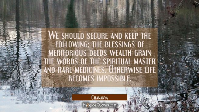 We should secure and keep the following: the blessings of meritorious deeds wealth grain the words