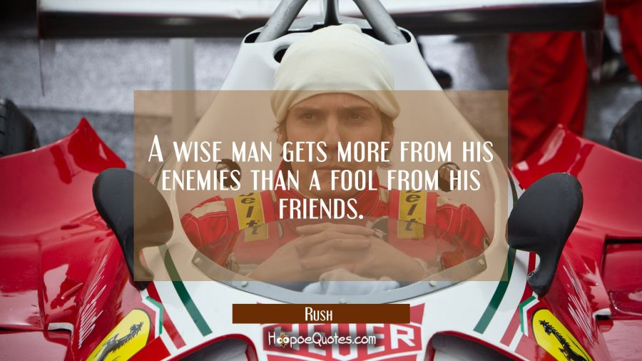 A wise man gets more from his enemies than a fool from his friends. Movie Quotes Quotes