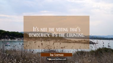 It's not the voting that's democracy, it's the counting.