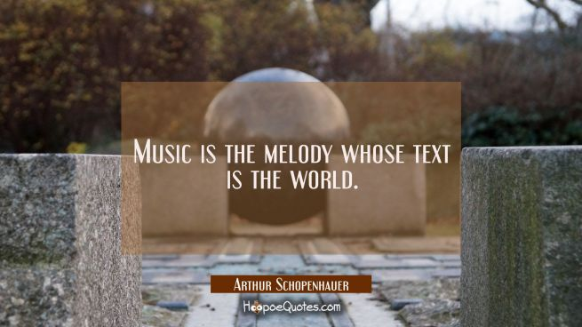 Music is the melody whose text is the world.