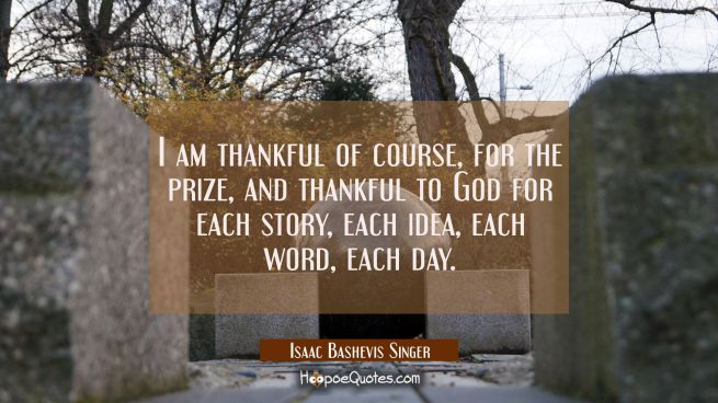 I am thankful of course for the prize and thankful to God for each story each idea each word each d