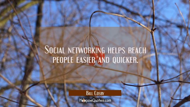 Social networking helps reach people easier and quicker.