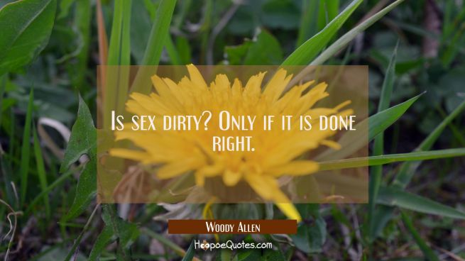 Is sex dirty? Only if it is done right.