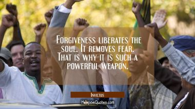 Forgiveness liberates the soul. It removes fear. That is why it is such a powerful weapon. Quotes