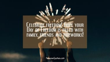 Celebrate freedom! Hope your Day of Freedom is filled with family, friends and fireworks!