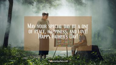 May your special day be a one of peace, happiness, and love! Happy Father's Day!