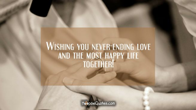 Wishing you never-ending love and the most happy life together!