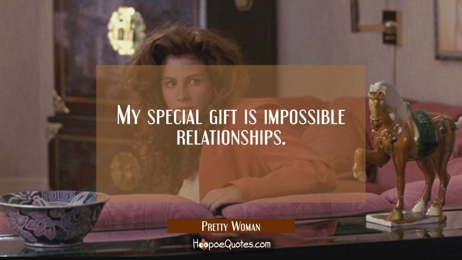 My special gift is impossible relationships. Movie Quotes Quotes