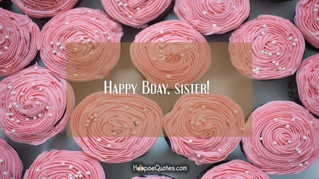 Happy Bday, sister!