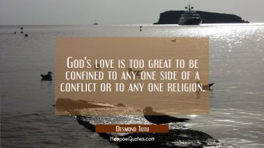 God's love is too great to be confined to any one side of a conflict or to any one religion.