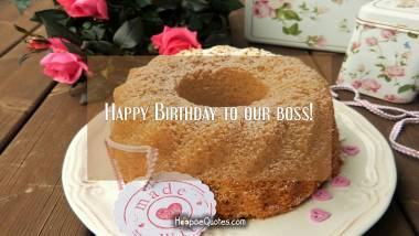 Happy Birthday to our boss! Birthday Quotes