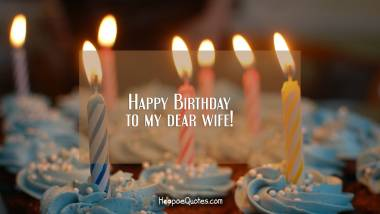Happy Birthday to my dear wife! Birthday Quotes